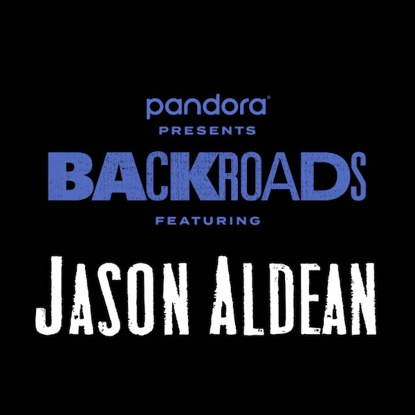 PANDORA PRESENTS: BACKROADS FEATURING JASON ALDEAN